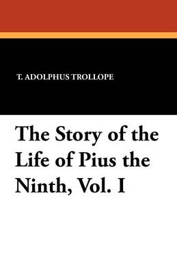 The Story of the Life of Pius the Ninth, Vol. I (Paperback)