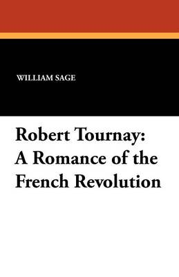 Robert Tournay: A Romance of the French Revolution (Paperback)