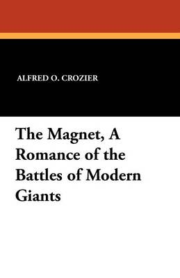 The Magnet, a Romance of the Battles of Modern Giants (Paperback)