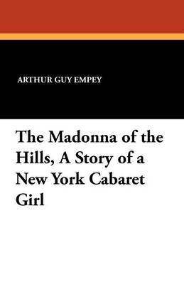 The Madonna of the Hills, a Story of a New York Cabaret Girl (Paperback)