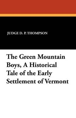 The Green Mountain Boys, a Historical Tale of the Early Settlement of Vermont (Paperback)
