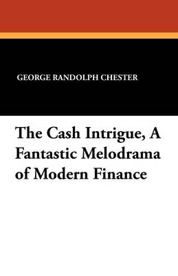 The Cash Intrigue, a Fantastic Melodrama of Modern Finance (Paperback)
