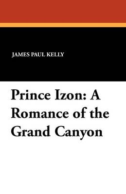 Prince Izon: A Romance of the Grand Canyon (Paperback)
