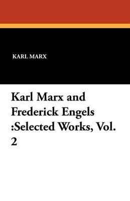 Karl Marx and Frederick Engels: Selected Works, Vol. 2 (Paperback)