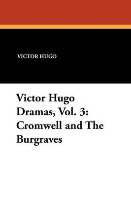 Victor Hugo Dramas, Vol. 3: Cromwell and the Burgraves (Paperback)