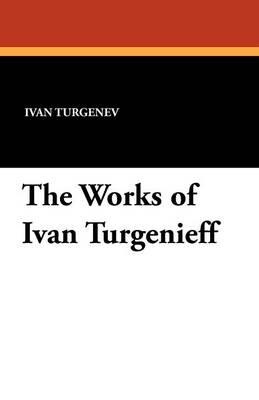 The Works of Ivan Turgenieff (Paperback)