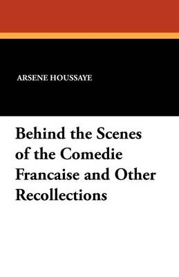 Behind the Scenes of the Comedie Francaise and Other Recollections (Paperback)