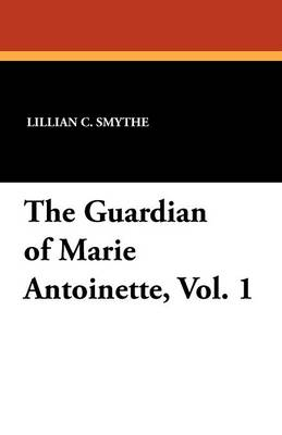 The Guardian of Marie Antoinette, Vol. 1 (Paperback)