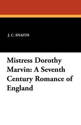Mistress Dorothy Marvin: A Seventh Century Romance of England (Paperback)