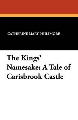The Kings' Namesake: A Tale of Carisbrook Castle (Paperback)