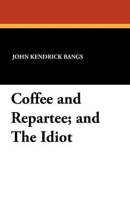Coffee and Repartee; And the Idiot (Paperback)