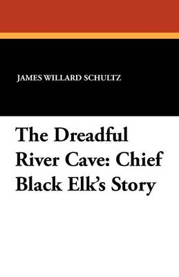 The Dreadful River Cave: Chief Black Elk's Story (Paperback)