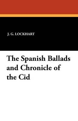 The Spanish Ballads and Chronicle of the Cid (Paperback)