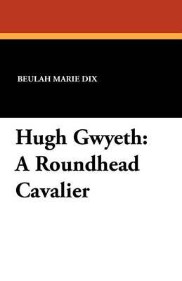 Hugh Gwyeth: A Roundhead Cavalier (Paperback)