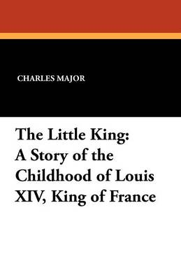 The Little King: A Story of the Childhood of Louis XIV, King of France (Paperback)