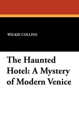The Haunted Hotel: A Mystery of Modern Venice (Paperback)