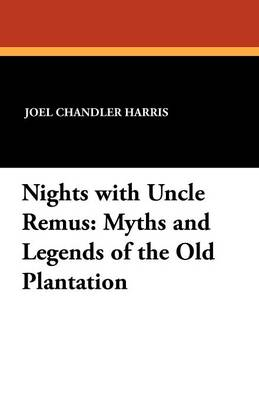 Nights with Uncle Remus: Myths and Legends of the Old Plantation (Paperback)