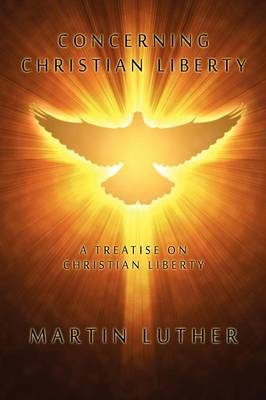Concerning Christian Liberty: A Treatise on Christian Liberty (Paperback)
