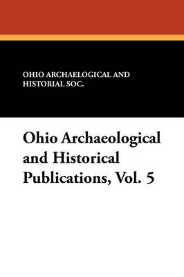 Ohio Archaeological and Historical Publications, Vol. 5 (Paperback)