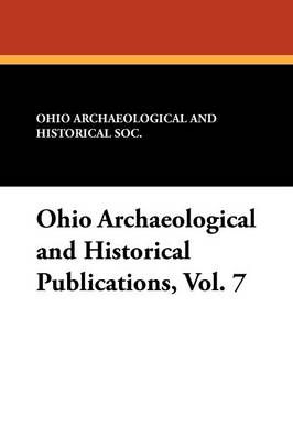 Ohio Archaeological and Historical Publications, Vol. 7 (Paperback)