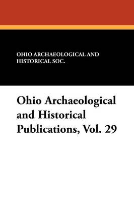 Ohio Archaeological and Historical Publications, Vol. 29 (Paperback)