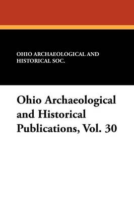 Ohio Archaeological and Historical Publications, Vol. 30 (Paperback)