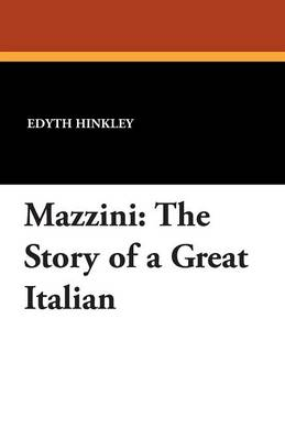 Mazzini: The Story of a Great Italian (Paperback)