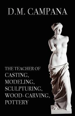 The Teacher of Casting, Modeling, Sculpturing, Woodcarving, Pottery (Paperback)