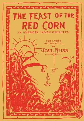 The Feast of the Red Corn: An American Indian Operetta for Ladies in Two Acts (Paperback)
