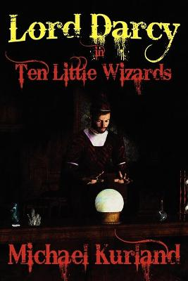 Ten Little Wizards: A Lord Darcy Novel (Paperback)