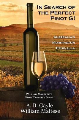 In Search of the Perfect Pinot G! Australia's Mornington Peninsula (William Maltese's Wine Taster's Diary #2) (Paperback)
