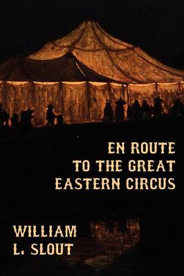 En Route to the Great Eastern Circus and Other Essays on Circus History (Paperback)