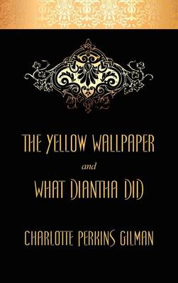 """Yellow Wallpaper and """"What Diantha Did"""" (Hardback)"""