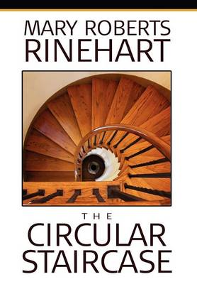 The Circular Staircase by Mary Roberts Rinehart, Fiction, Classics, Mystery & Detective - Alan Rodgers Book Wildside Classic (Hardback)