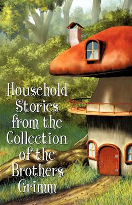 Household Stories from the Collection of the Brothers Grimm (Paperback)