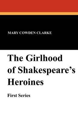 The Girlhood of Shakespeare's Heroines (First Series) (Paperback)
