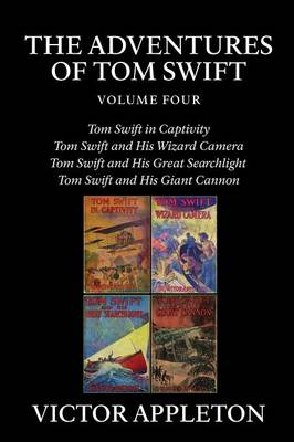 The Adventures of Tom Swift, Vol. 4: Four Complete Novels (Paperback)