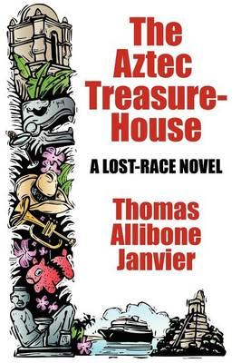The Aztec Treasure-House: A Lost Race Novel (Paperback)