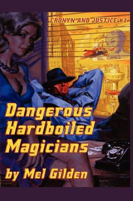 Dangerous Hardboiled Magicians: A Fantasy Mystery: Cronyn & Justice, Book One (Paperback)