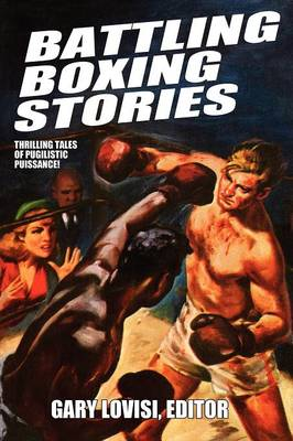 Battling Boxing Stories: Thrilling Tales of Pugilistic Puissance (Paperback)