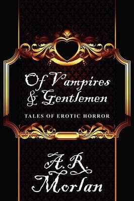 Of Vampires & Gentlemen: Tales of Erotic Horror (Paperback)