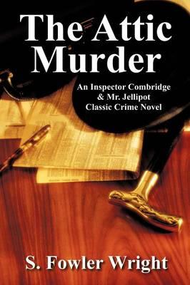 The Attic Murder: An Inspector Combridge & Mr. Jellipot Classic Crime Novel (Paperback)