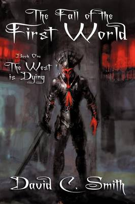 The West Is Dying: The Fall of the First World, Book One (Paperback)