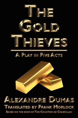 The Gold Thieves: A Play in Five Acts (Paperback)