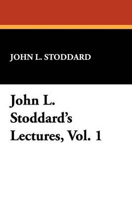 John L. Stoddard's Lectures, Vol. 1 (Paperback)