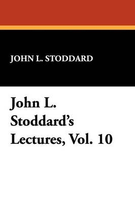 John L. Stoddard's Lectures, Vol. 10 (Paperback)