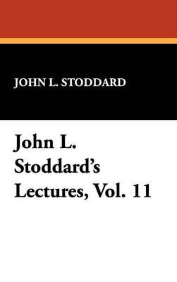 John L. Stoddard's Lectures, Vol. 11 (Hardback)