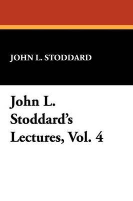 John L. Stoddard's Lectures, Vol. 4 (Paperback)