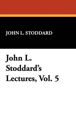John L. Stoddard's Lectures, Vol. 5 (Paperback)