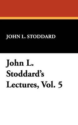 John L. Stoddard's Lectures, Vol. 5 (Hardback)
